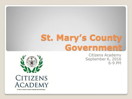 St. Mary's County Government Citizens Academy September 6, 2016 6-9 PM.