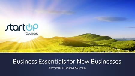 Business Essentials for New Businesses Tony Brassell | Startup Guernsey.