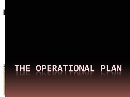 Objectives  Operational is central to the allocation of resources.  It uses inputs from the marketing plan to scale operations in order to deliver what.