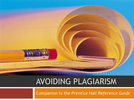 AVOIDING PLAGIARISM Companion to the Prentice Hall Reference Guide.
