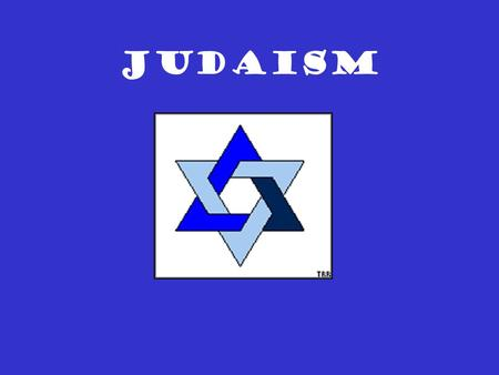 JUDAISM Judaism About 3500 years old, Judaism is the mother religion of Christianity and Islam. Monotheism: belief in and worship of only one god. Jews.
