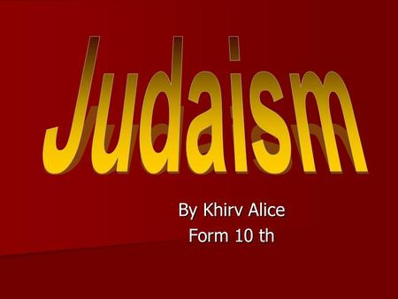By Khirv Alice Form 10 th. Judaism is one of the major religious traditions. It is the oldest of the world's four great religions. This religion originated.