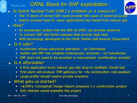 ORNL Basis for SNF exploitation : Is Spent Nuclear Fuel (SNF) a problem or a resource? Is Spent Nuclear Fuel (SNF) a problem or a resource? The 75 ktons.