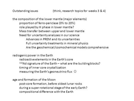 Outstanding issues(think, research topics for weeks 3 & 4) the composition of the lower mantle (major elements) proportion of ferro-periclase (0% to 20%)