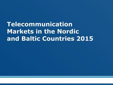 Telecommunication Markets in the Nordic and Baltic Countries 2015.