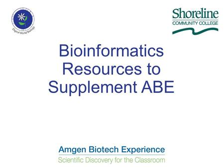 "Bioinformatics Resources to Supplement ABE. What is ""Bioinformatics""? National Institutes of Health Definition: Research, development, or application."