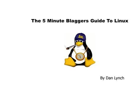 The 5 Minute Blaggers Guide To Linux By Dan Lynch Made On Linux.