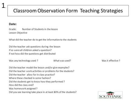 Classroom Observation Form Teaching Strategies Grade: Number of Students in the lesson Lesson Objective What did the teacher do to get the information.