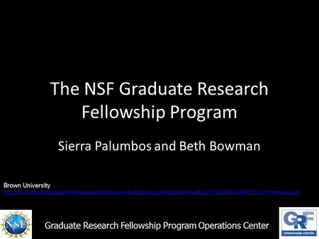 The NSF Graduate Research Fellowship Program Sierra Palumbos and Beth Bowman Graduate Research Fellowship Program Operations Center Brown University