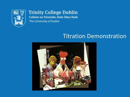 Trinity College Dublin, The University of Dublin Titration Demonstration.