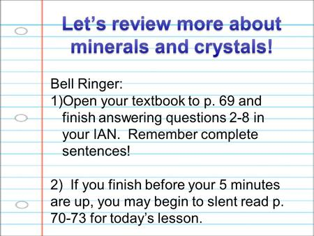 Bell Ringer: 1)Open your textbook to p. 69 and finish answering questions 2-8 in your IAN. Remember complete sentences! 2) If you finish before your 5.