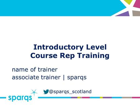 @sparqs_scotland Introductory Level Course Rep Training name of trainer associate trainer | sparqs.