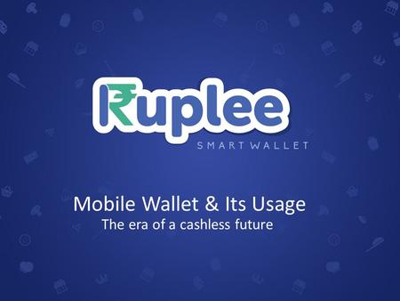 Mobile Wallet & Its Usage The era of a cashless future.