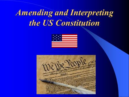 Amending and Interpreting the US Constitution. There are three major ways our Constitution has changed to fit the times 1 – Amendments 2 – Interpretation.