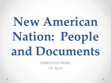 New American Nation: People and Documents Interactive Notes VS. 6a,b.