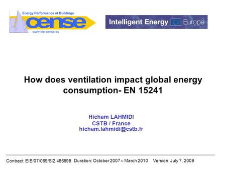 Contract: EIE/07/069/SI2.466698 Duration: October 2007 – March 2010Version: July 7, 2009 How does ventilation impact global energy consumption- EN 15241.