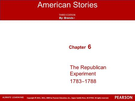 American Stories THIRD EDITION By: Brands By: Brands Chapter 6 The Republican Experiment 1783 ‒ 1788.