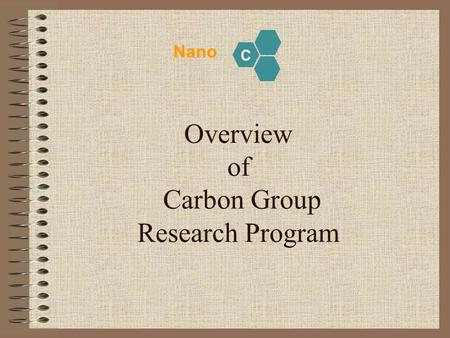 Overview of Carbon Group Research Program Nano C.