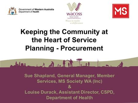 Sue Shapland, General Manager, Member Services, MS Society WA (Inc) & Louise Durack, Assistant Director, CSPD, Department of Health Keeping the Community.