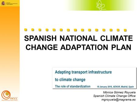 SPANISH NATIONAL CLIMATE CHANGE ADAPTATION PLAN Mónica Gómez Royuela Spanish Climate Change Office