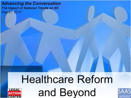 Healthcare Reform and Beyond Advancing the Conversation The Impact of National Trends on NC May 27, 2010.