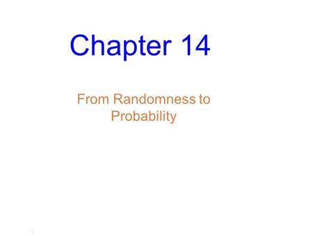 . Chapter 14 From Randomness to Probability. Slide 14- 2 Dealing with Random Phenomena A is a situation in which we know what outcomes could happen, but.