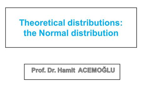 Theoretical distributions: the Normal distribution.
