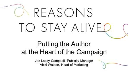 Putting the Author at the Heart of the Campaign Jaz Lacey-Campbell, Publicity Manager Vicki Watson, Head of Marketing.