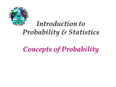 Concepts of Probability Introduction to Probability & Statistics Concepts of Probability.