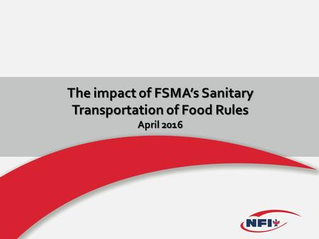 The impact of FSMA's Sanitary Transportation of Food Rules April 2016.