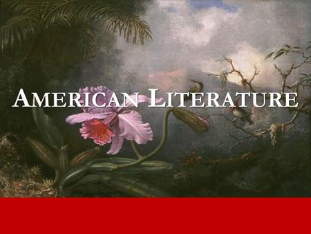 A MERICAN L ITERATURE. Unit 2 American Romanticism What is the American Dream? How do authors create the American identity through literature?