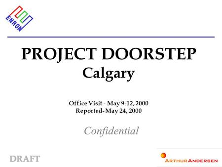 DRAFT PROJECT DOORSTEP Calgary Office Visit - May 9-12, 2000 Reported- May 24, 2000 Confidential.
