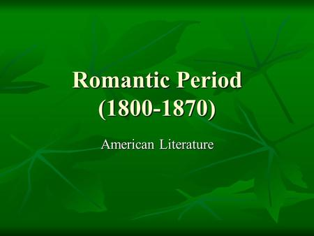 Romantic Period (1800-1870) American Literature. A Growing Nation 1800-U.S consisted of 16 states clustered near the east coast 1800-U.S consisted of.