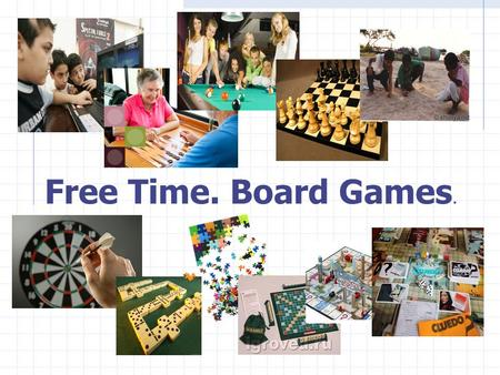 . Free Time. Board Games.. - to speak about our free time - to check the homework - to develop auditory skills - to get information about English board.