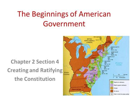 The Beginnings of American Government Chapter 2 Section 4 Creating and Ratifying the Constitution.