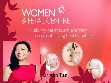 Dr Ann Tan. Dr Ann Tan is the gynaecologist/obstetrician at women & fetal centre in Singapore who provides treatments on women reproductive problems like.
