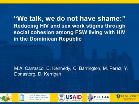 """We talk, we do not have shame:"" Reducing HIV and sex work stigma through social cohesion among FSW living with HIV in the Dominican Republic M.A. Carrasco,"