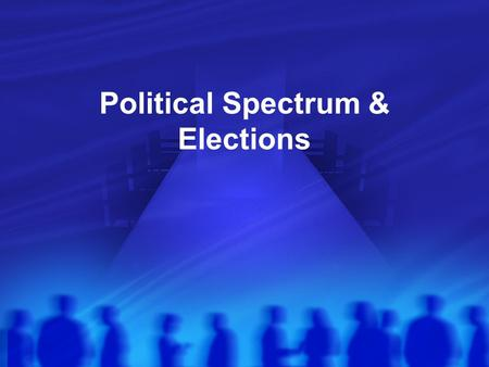 Political Spectrum & Elections Ideologies Are a body of beliefs that guide how an organization approaches making decisions Politicians are often guided.