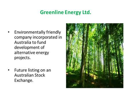 Greenline Energy Ltd. Environmentally friendly company incorporated in Australia to fund development of alternative energy projects. Future listing on.