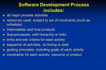 Software Development Process includes: all major process activities all major process activities resources used, subject to set of constraints (such as.