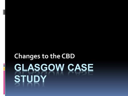 Changes to the CBD.  What changes have taken place in the CBD over the last 40 years? (take 2 minutes and discuss it with your partner)