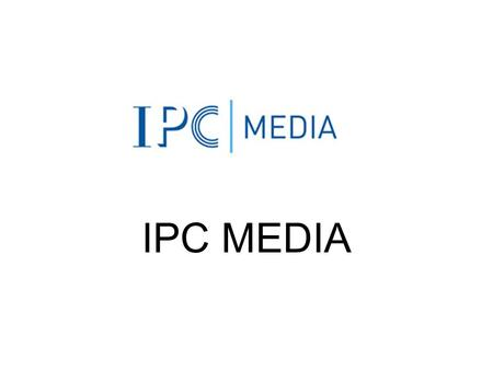 IPC MEDIA. About IPC Media produces over 60 iconic media brands, with print alone reaching almost two thirds of UK women and 42% of UK men – almost 26.