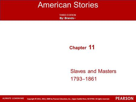 American Stories THIRD EDITION By: Brands By: Brands Chapter 11 Slaves and Masters 1793 ‒ 1861.