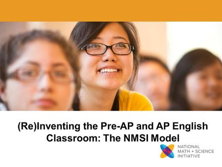 1 (Re)Inventing the Pre-AP and AP English Classroom: The NMSI Model.