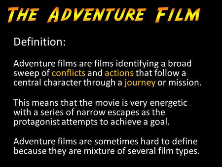 Adventure films are films identifying a broad sweep of conflicts and actions that follow a central character through a journey or mission. Adventure films.
