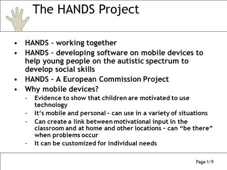 Page 1/9 HANDS – working together HANDS – developing software on mobile devices to help young people on the autistic spectrum to develop social skills.
