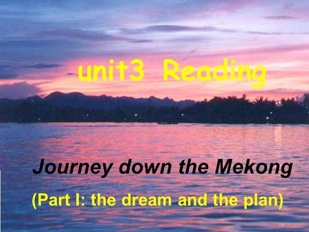 Journey down the Mekong (Part I: the dream and the plan) unit3 Reading.