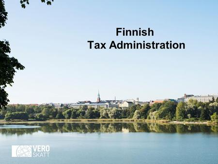 Finnish Tax Administration. Content highlights Mission: Collecting the taxes and distributing them Strategic planning Our organisation and staff.