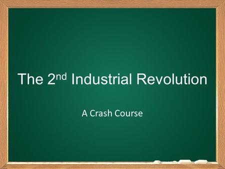The 2 nd Industrial Revolution A Crash Course. What is the 2 nd Industrial Revolution?