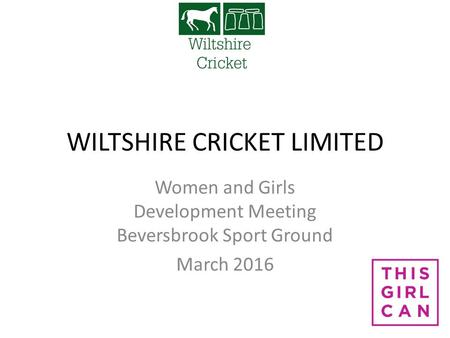 WILTSHIRE CRICKET LIMITED Women and Girls Development Meeting Beversbrook Sport Ground March 2016.